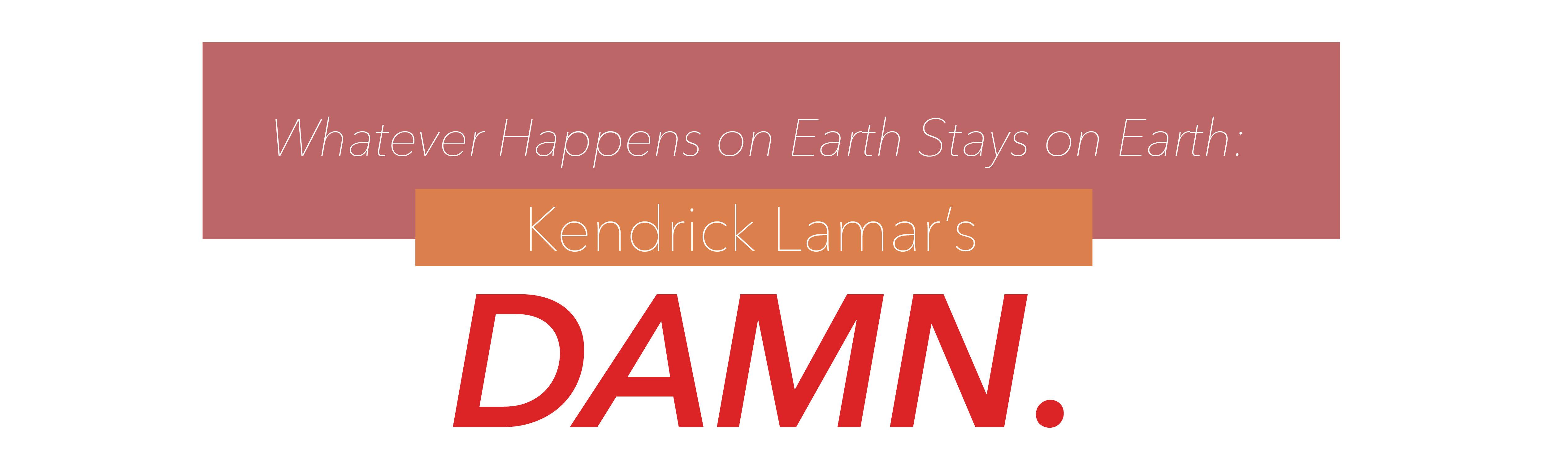 "Whatever Happens on Earth Stays on Earth: Kendrick Lamar's ""DAMN ..."